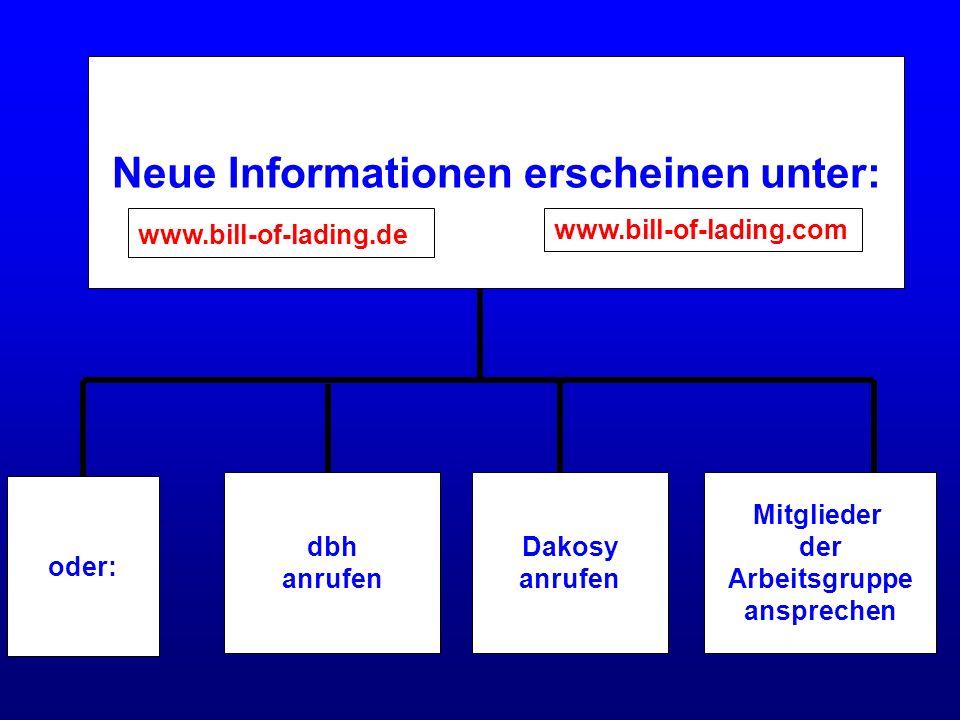 oder: dbh anrufen Dakosy anrufen Mitglieder der Arbeitsgruppe ansprechen Neue Informationen erscheinen unter: www.bill-of-lading.de www.bill-of-lading