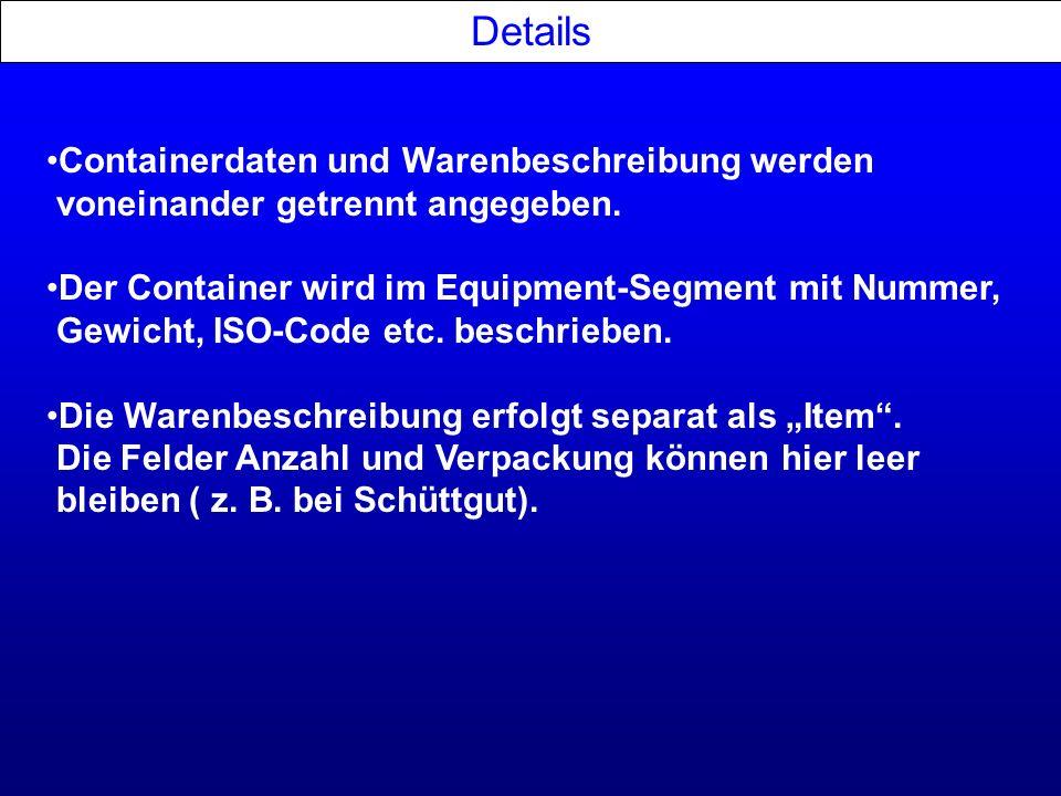 Details Containerdaten und Warenbeschreibung werden voneinander getrennt angegeben. Der Container wird im Equipment-Segment mit Nummer, Gewicht, ISO-C