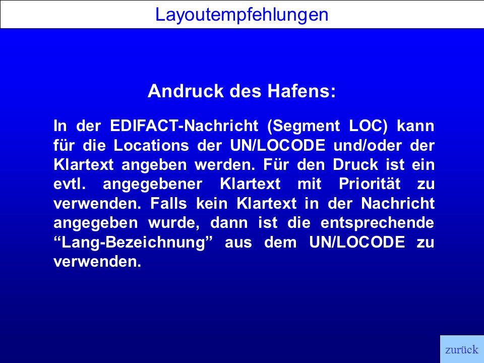 Andruck des Hafens: Layoutempfehlungen zurück In der EDIFACT-Nachricht (Segment LOC) kann für die Locations der UN/LOCODE und/oder der Klartext angebe