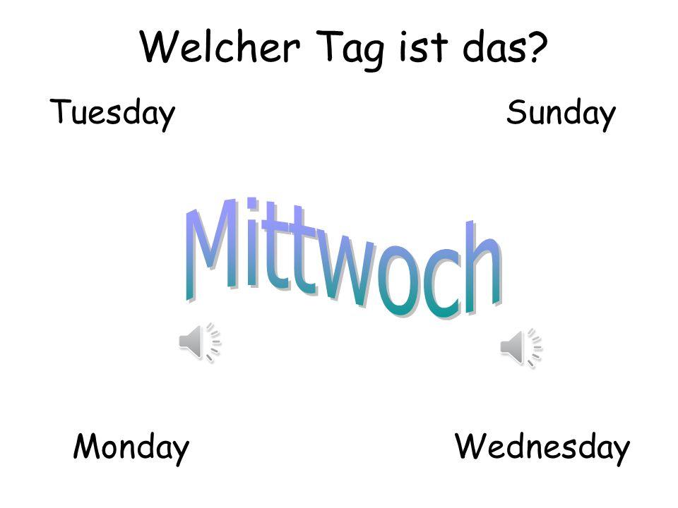 Welcher Tag ist das? TuesdaySunday MondayWednesday