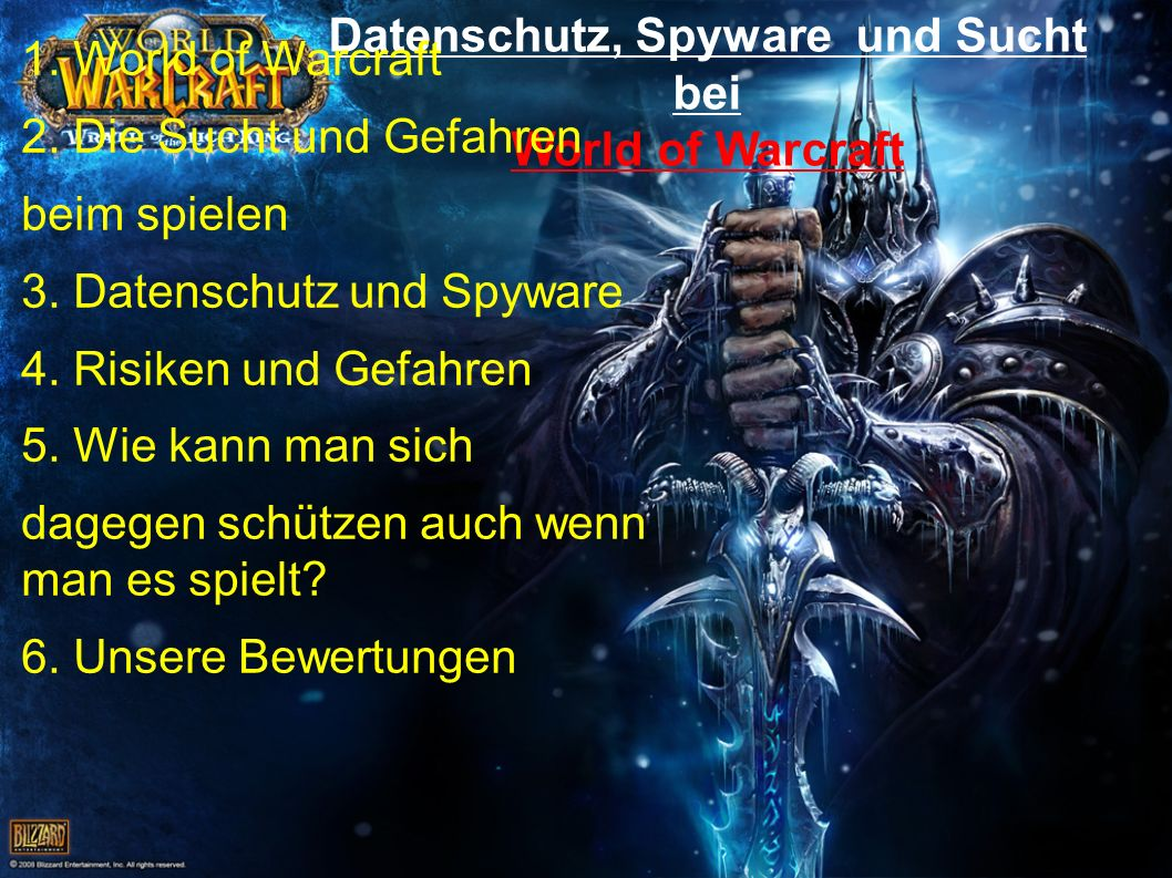 Datenschutz, Spyware und Sucht bei World of Warcraft 1. World of Warcraft 2. Die Sucht und Gefahren beim spielen 3. Datenschutz und Spyware 4. Risiken