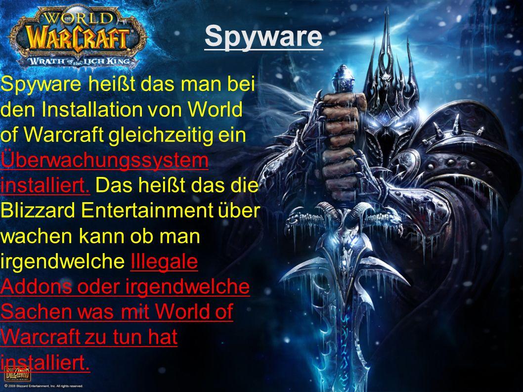 Spyware Spyware heißt das man bei den Installation von World of Warcraft gleichzeitig ein Überwachungssystem installiert. Das heißt das die Blizzard E