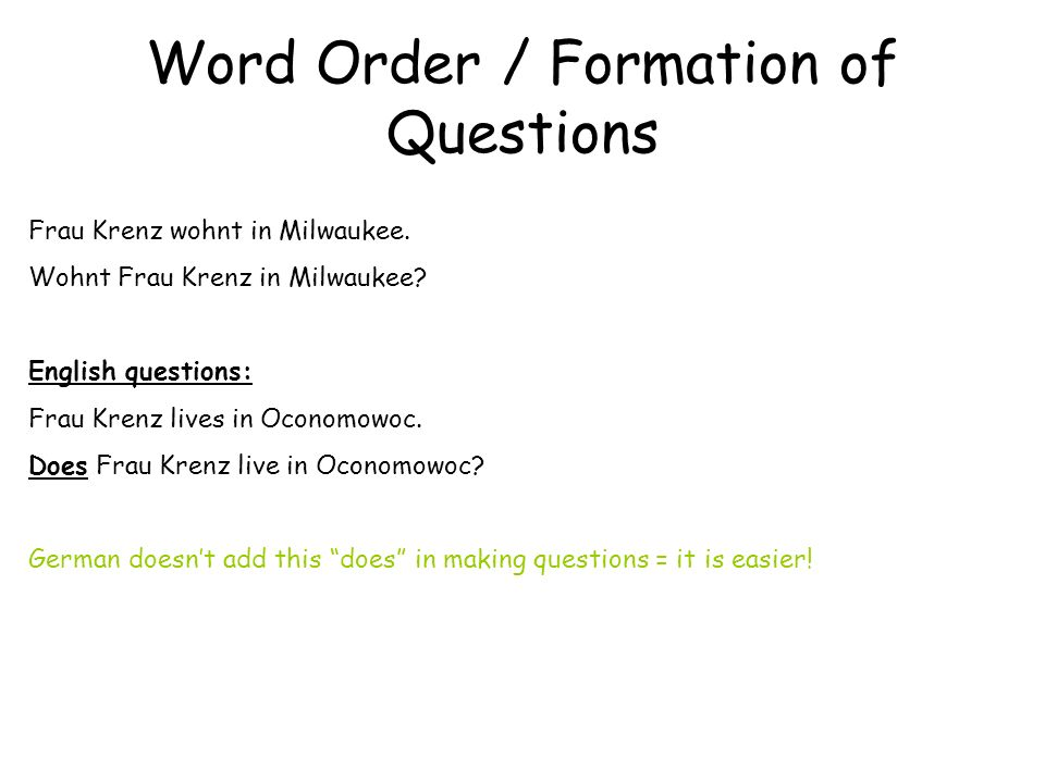 Word Order / Formation of Questions Frau Krenz wohnt in Milwaukee.