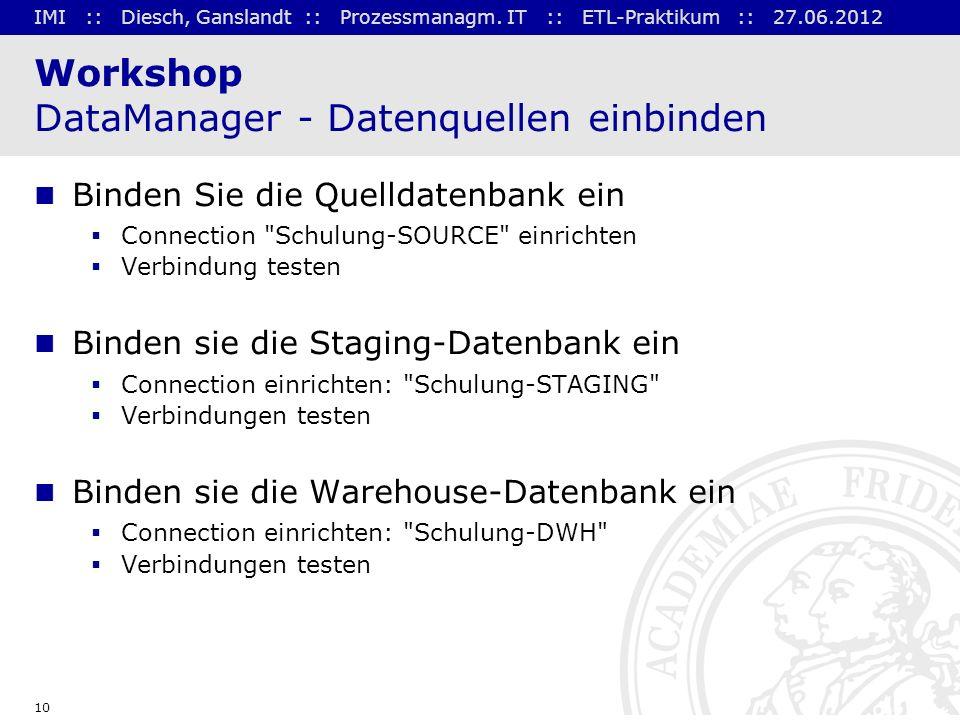 IMI :: Diesch, Ganslandt :: Prozessmanagm. IT :: ETL-Praktikum :: 27.06.2012 10 Workshop DataManager - Datenquellen einbinden Binden Sie die Quelldate