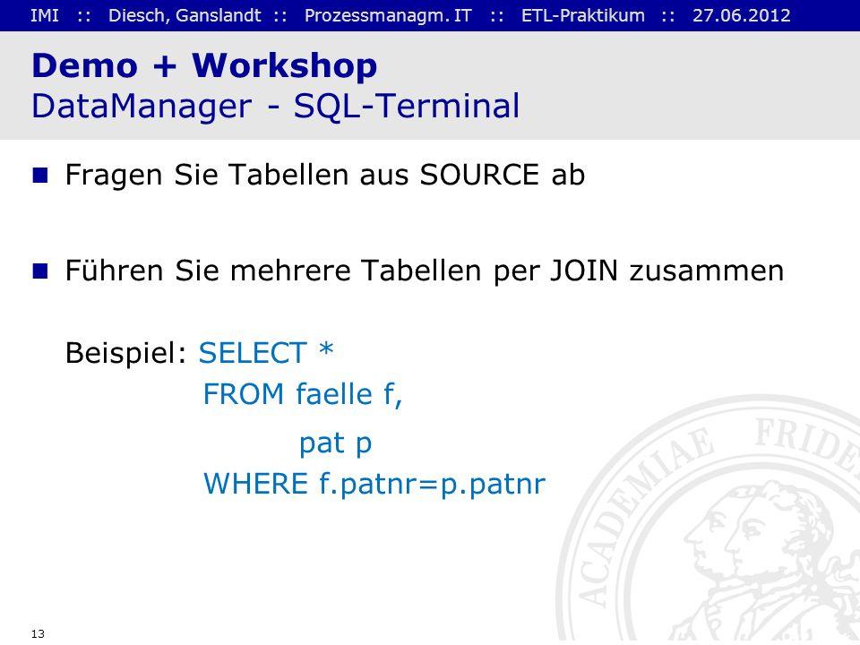 IMI :: Diesch, Ganslandt :: Prozessmanagm. IT :: ETL-Praktikum :: 27.06.2012 13 Demo + Workshop DataManager - SQL-Terminal Fragen Sie Tabellen aus SOU