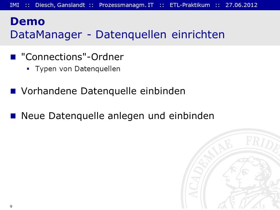 IMI :: Diesch, Ganslandt :: Prozessmanagm. IT :: ETL-Praktikum :: 27.06.2012 9 Demo DataManager - Datenquellen einrichten
