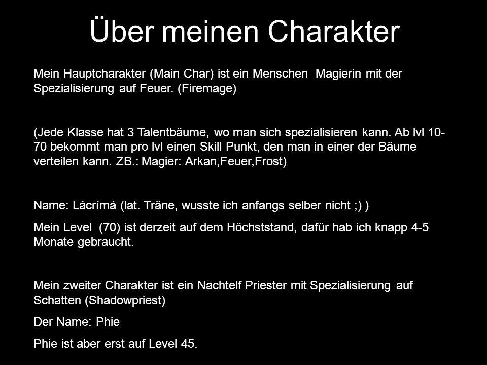 Über meinen Charakter Mein Hauptcharakter (Main Char) ist ein Menschen Magierin mit der Spezialisierung auf Feuer.