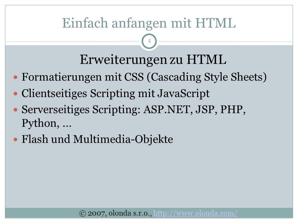 4 Einfach anfangen mit HTML Erweiterungen zu HTML Formatierungen mit CSS (Cascading Style Sheets) Clientseitiges Scripting mit JavaScript Serverseitiges Scripting: ASP.NET, JSP, PHP, Python,...