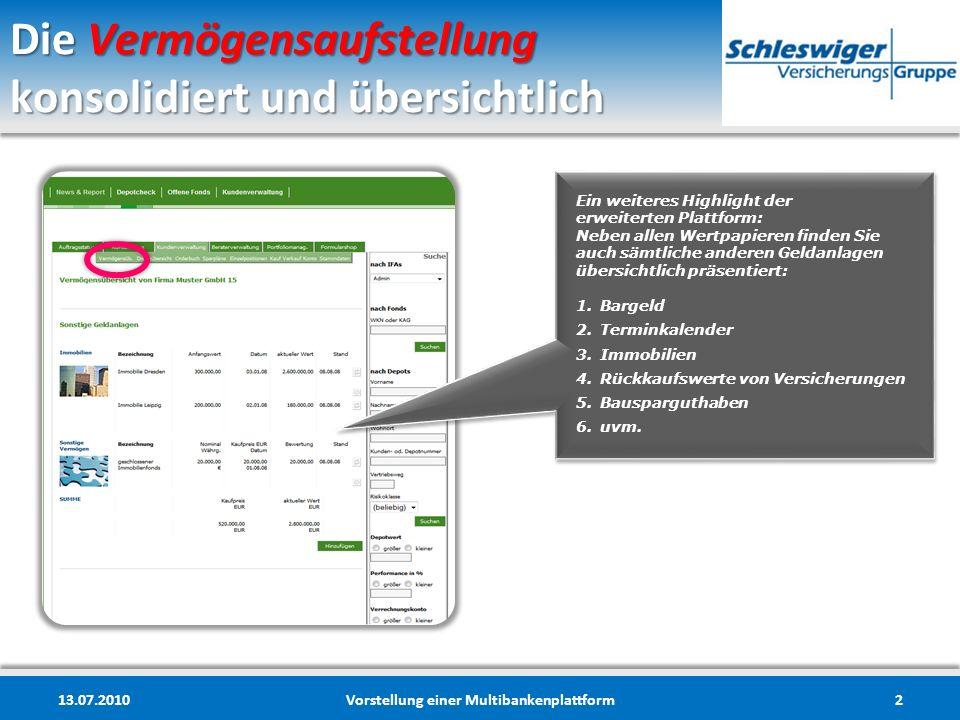 Die Vermögensaufstellung konsolidiert und übersichtlich 13.07.2010Vorstellung einer Multibankenplattform2 Ein weiteres Highlight der erweiterten Platt