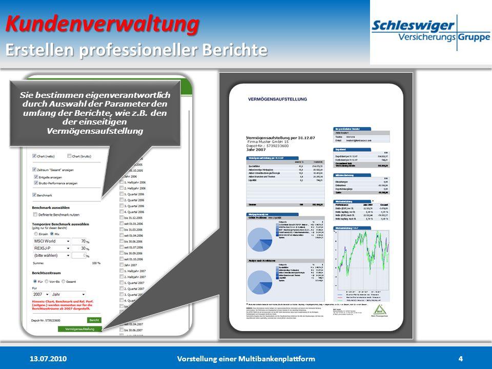 Kundenverwaltung Erstellen professioneller Berichte 13.07.2010Vorstellung einer Multibankenplattform5 Auszug aus dem umfangreichen Berichtswesen, dessen Umfang Sie kundenindividuell festgelegen.