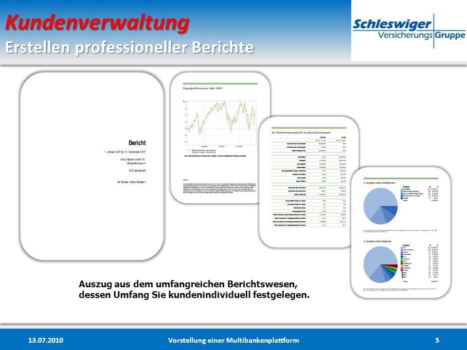 Kundenverwaltung Erstellen professioneller Berichte 13.07.2010Vorstellung einer Multibankenplattform5 Auszug aus dem umfangreichen Berichtswesen, dess