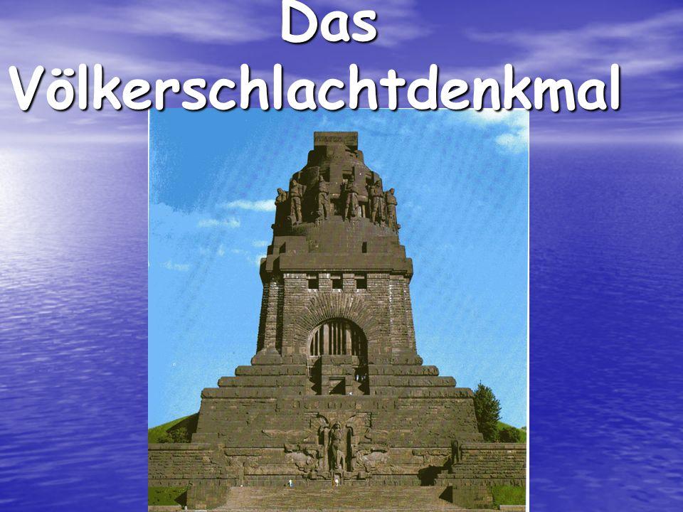 Das Völkerschlachtdenkmal Das Völkerschlachtdenkmal