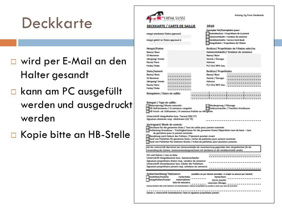 Deckkarte wird per E-Mail an den Halter gesandt kann am PC ausgefüllt werden und ausgedruckt werden Kopie bitte an HB-Stelle