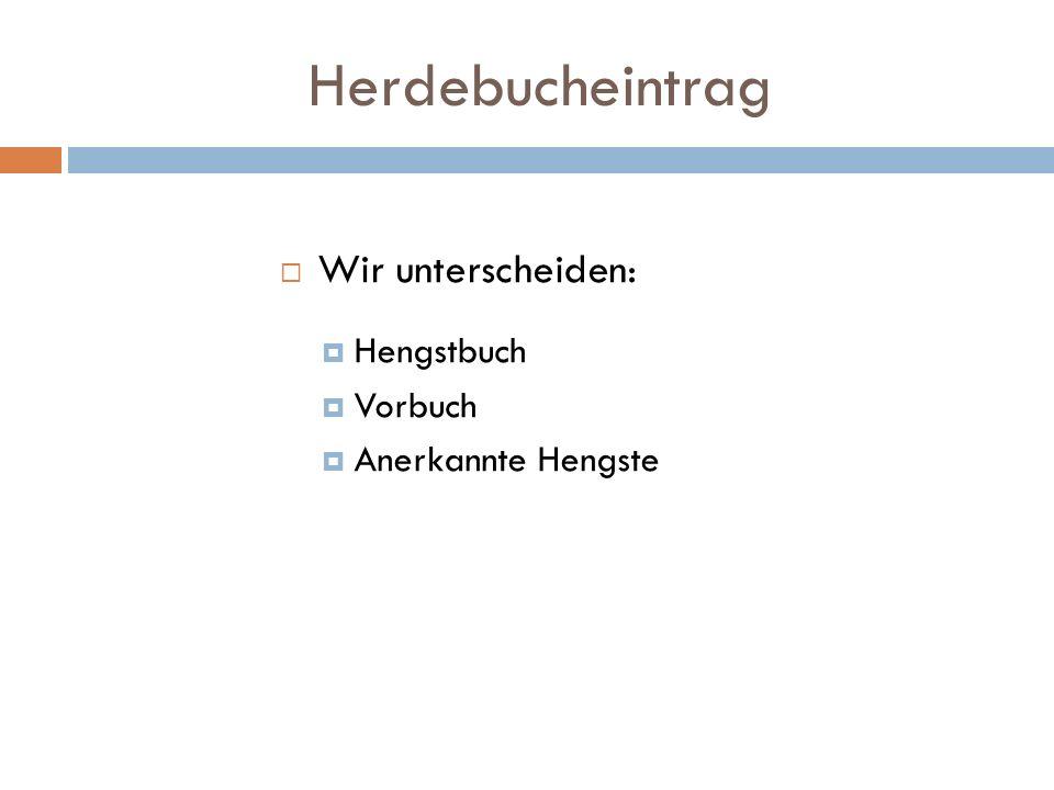 Herdebucheintrag Wir unterscheiden: Hengstbuch Vorbuch Anerkannte Hengste