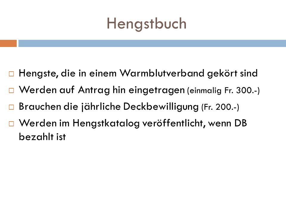 Hengstbuch Hengste, die in einem Warmblutverband gekört sind Werden auf Antrag hin eingetragen (einmalig Fr. 300.-) Brauchen die jährliche Deckbewilli