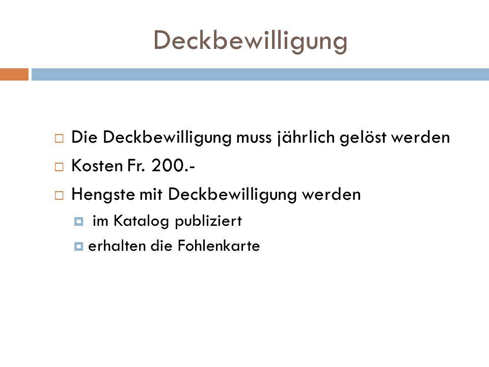 Deckbewilligung Die Deckbewilligung muss jährlich gelöst werden Kosten Fr. 200.- Hengste mit Deckbewilligung werden im Katalog publiziert erhalten die