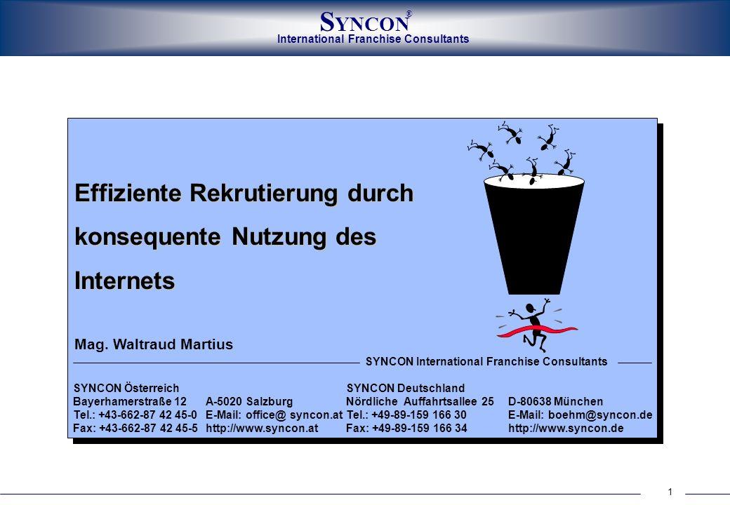 International Franchise Consultants S YNCON ® 1 Effiziente Rekrutierung durch konsequente Nutzung des Internets SYNCON ÖsterreichSYNCON Deutschland Ba
