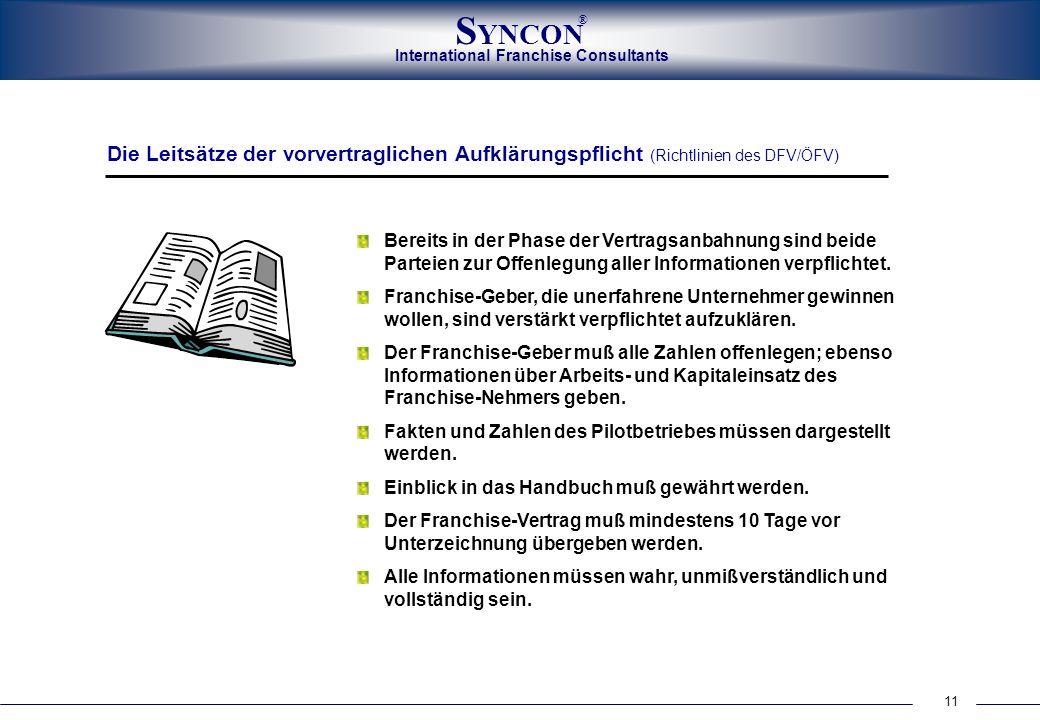 International Franchise Consultants S YNCON ® 11 Die Leitsätze der vorvertraglichen Aufklärungspflicht (Richtlinien des DFV/ÖFV) Bereits in der Phase