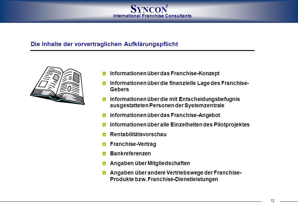 International Franchise Consultants S YNCON ® 12 Informationen über das Franchise-Konzept Informationen über die finanzielle Lage des Franchise- Geber