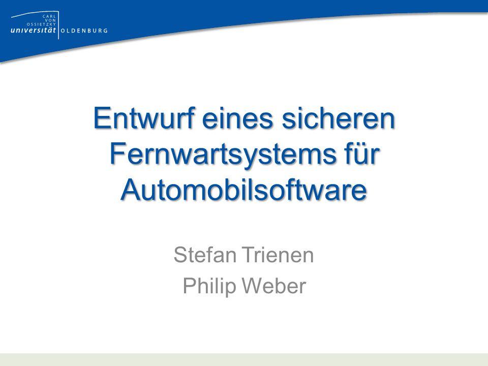 Entwurf eines sicheren Fernwartsystems für Automobilsoftware Stefan Trienen Philip Weber
