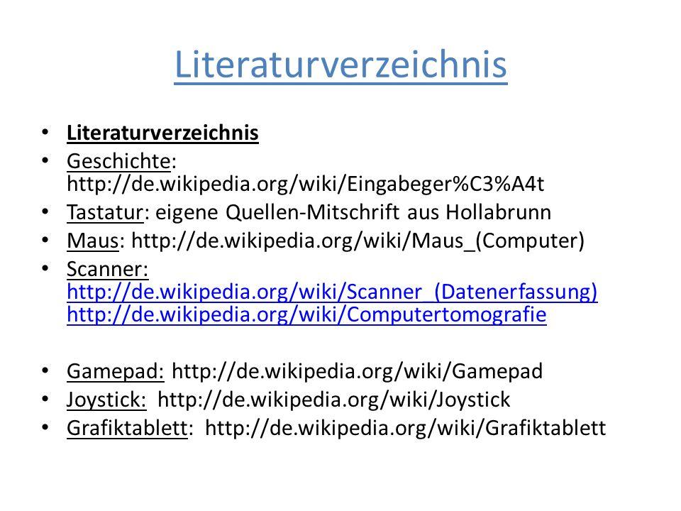 Literaturverzeichnis Geschichte: http://de.wikipedia.org/wiki/Eingabeger%C3%A4t Tastatur: eigene Quellen-Mitschrift aus Hollabrunn Maus: http://de.wik