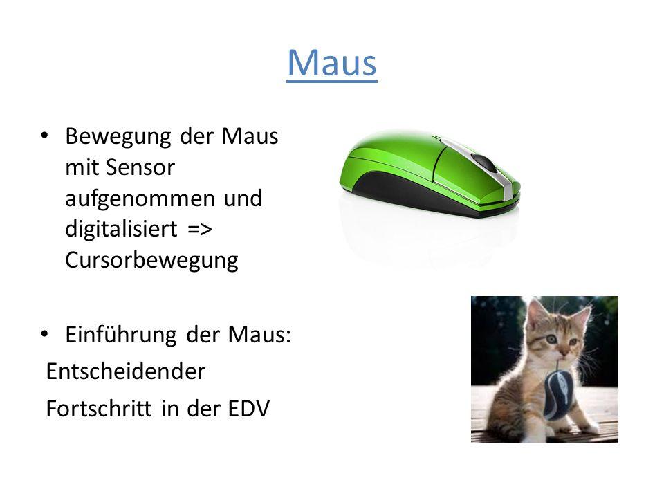 Maus Bewegung der Maus mit Sensor aufgenommen und digitalisiert => Cursorbewegung Einführung der Maus: Entscheidender Fortschritt in der EDV