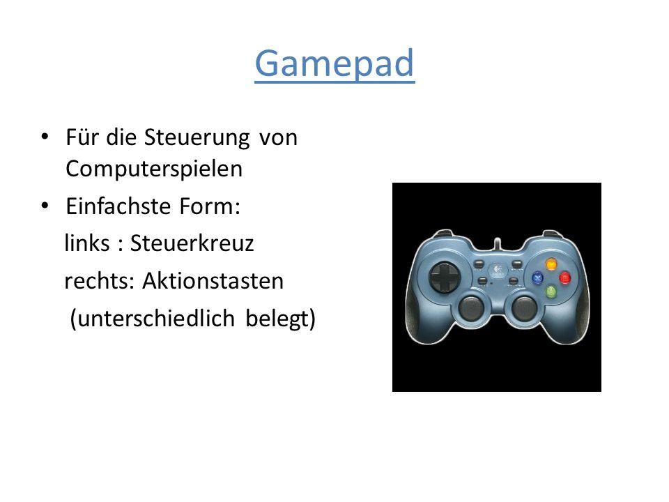 Gamepad Für die Steuerung von Computerspielen Einfachste Form: links : Steuerkreuz rechts: Aktionstasten (unterschiedlich belegt)