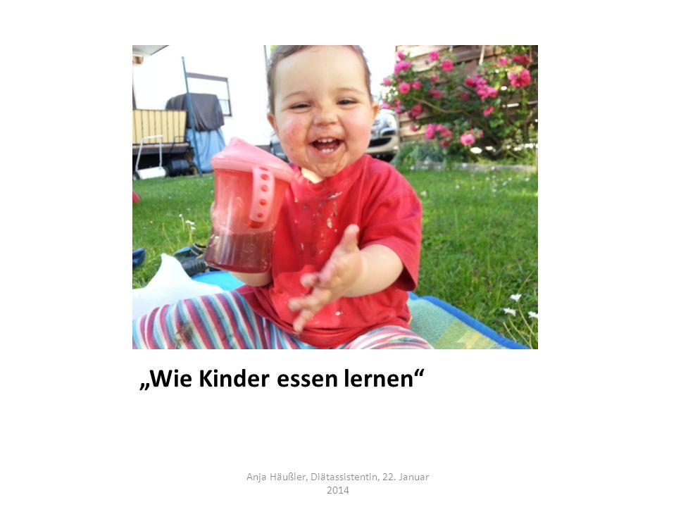 Wie Kinder essen lernen Anja Häußler, Diätassistentin, 22. Januar 2014