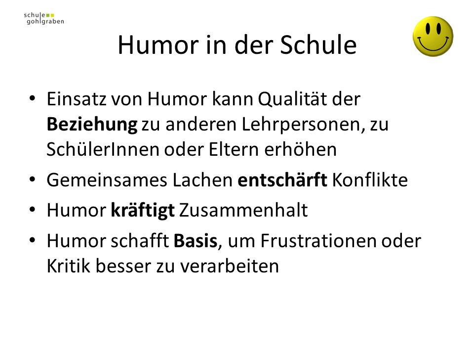 Humor in der Schule Einsatz von Humor kann Qualität der Beziehung zu anderen Lehrpersonen, zu SchülerInnen oder Eltern erhöhen Gemeinsames Lachen ents