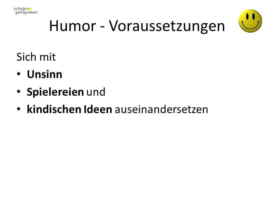 Humor - Voraussetzungen Sich mit Unsinn Spielereien und kindischen Ideen auseinandersetzen