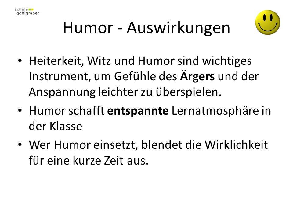 Humor - Auswirkungen Heiterkeit, Witz und Humor sind wichtiges Instrument, um Gefühle des Ärgers und der Anspannung leichter zu überspielen. Humor sch