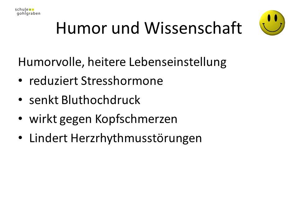 Humor in der Schule Einsatz von Humor kann Qualität der Beziehung zu anderen Lehrpersonen, zu SchülerInnen oder Eltern erhöhen Gemeinsames Lachen entschärft Konflikte Humor kräftigt Zusammenhalt Humor schafft Basis, um Frustrationen oder Kritik besser zu verarbeiten
