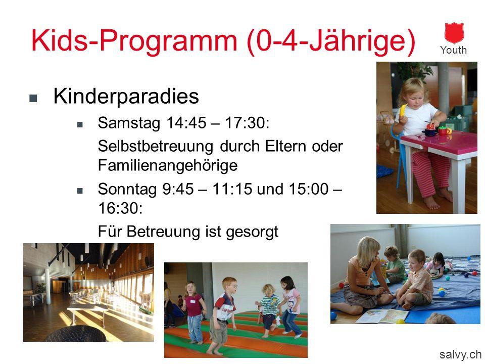 salvy.ch Youth Kids-Programm (0-4-Jährige) Kinderparadies Samstag 14:45 – 17:30: Selbstbetreuung durch Eltern oder Familienangehörige Sonntag 9:45 – 11:15 und 15:00 – 16:30: Für Betreuung ist gesorgt
