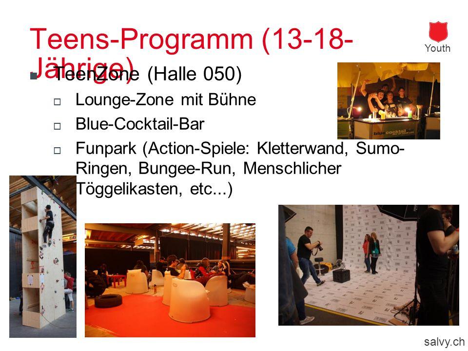 salvy.ch Youth Teens-Programm (13-18- Jährige) TeenZone (Halle 050) Lounge-Zone mit Bühne Blue-Cocktail-Bar Funpark (Action-Spiele: Kletterwand, Sumo- Ringen, Bungee-Run, Menschlicher Töggelikasten, etc...)