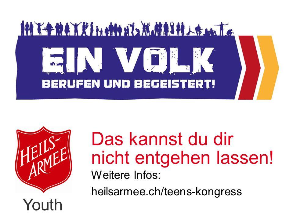 Youth Das kannst du dir nicht entgehen lassen! Weitere Infos: heilsarmee.ch/teens-kongress