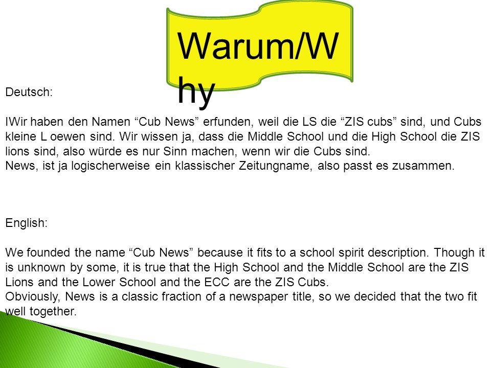 Warum/W hy Deutsch: IWir haben den Namen Cub News erfunden, weil die LS die ZIS cubs sind, und Cubs kleine L oewen sind.