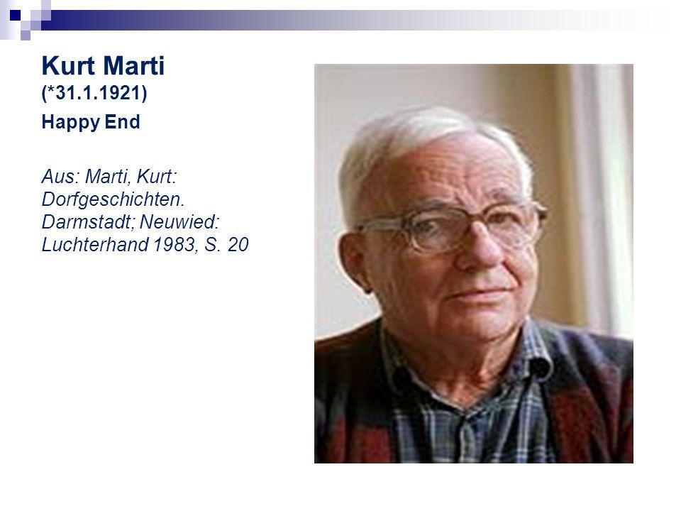 Kurt Marti (*31.1.1921) Happy End Aus: Marti, Kurt: Dorfgeschichten. Darmstadt; Neuwied: Luchterhand 1983, S. 20