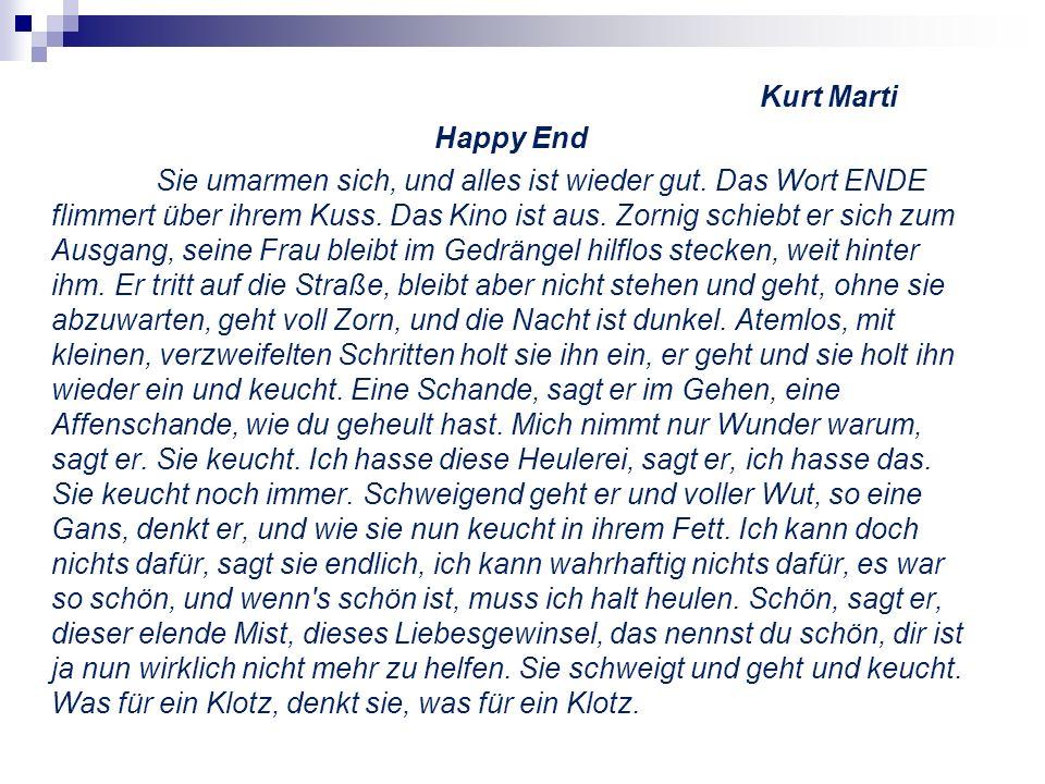 Kurt Marti Happy End Sie umarmen sich, und alles ist wieder gut. Das Wort ENDE flimmert über ihrem Kuss. Das Kino ist aus. Zornig schiebt er sich zum