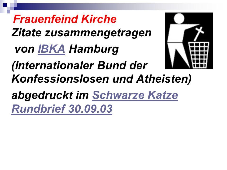 Frauenfeind Kirche Zitate zusammengetragen von IBKA HamburgIBKA (Internationaler Bund der Konfessionslosen und Atheisten) abgedruckt im Schwarze Katze