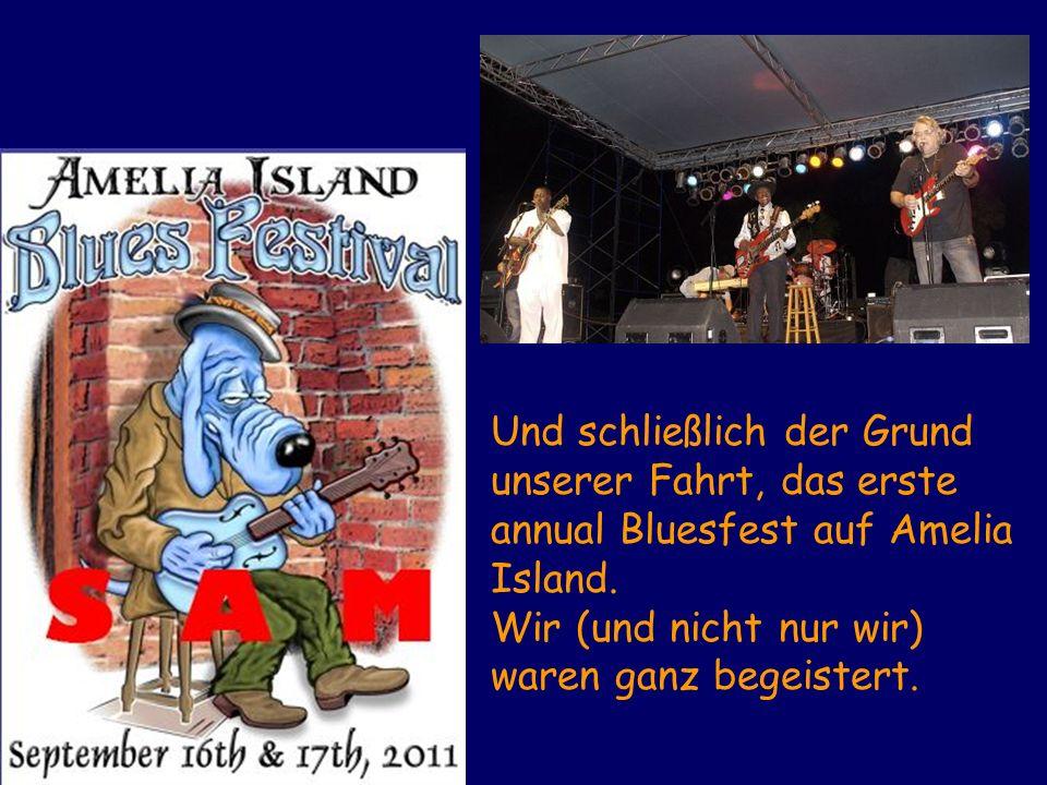Und schließlich der Grund unserer Fahrt, das erste annual Bluesfest auf Amelia Island.