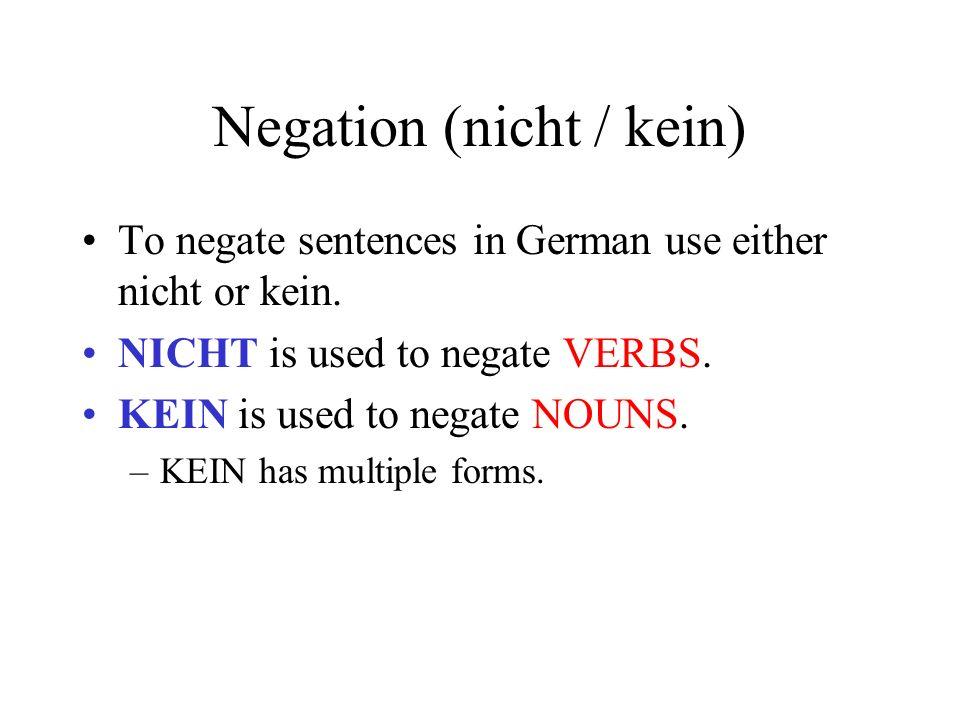Negation (nicht / kein) To negate sentences in German use either nicht or kein. NICHT is used to negate VERBS. KEIN is used to negate NOUNS. –KEIN has