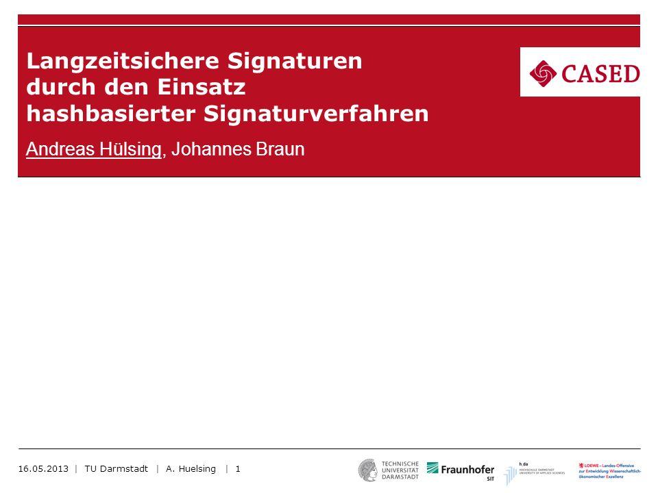 Kettenmodell mittels FSS sk 1 sk 2 sk i sk T sk 1 sk 2 sk 1 sk 2 sk j time End entity certificate CA certificate Root certificate 16.05.2013 | TU Darmstadt | A.Huelsing | 22