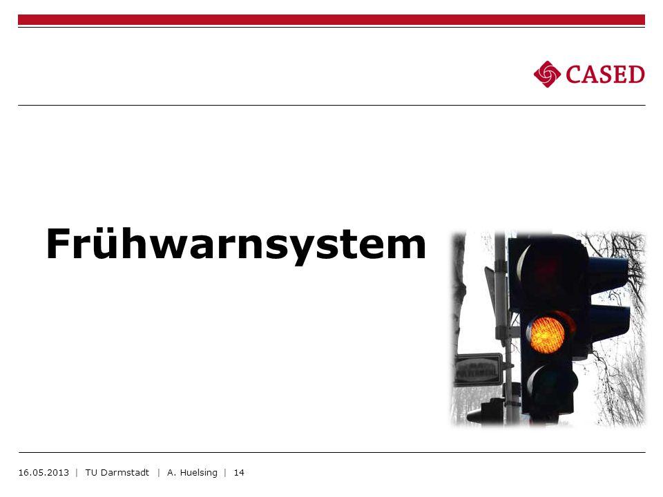 Frühwarnsystem 16.05.2013 | TU Darmstadt | A. Huelsing | 14