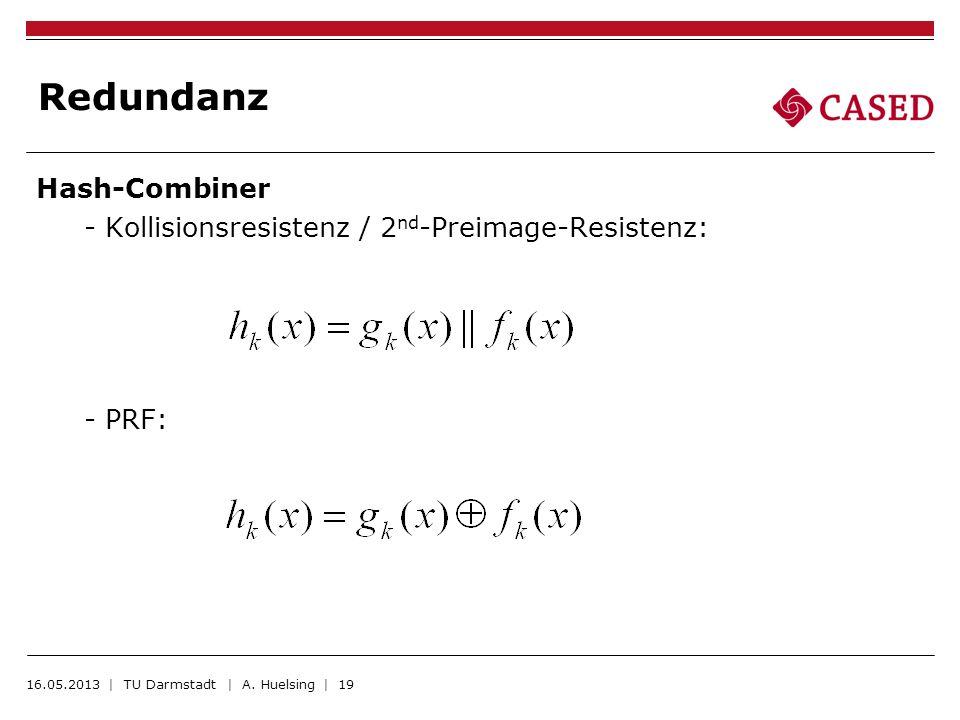 Redundanz Hash-Combiner - Kollisionsresistenz / 2 nd -Preimage-Resistenz: - PRF: 16.05.2013 | TU Darmstadt | A. Huelsing | 19