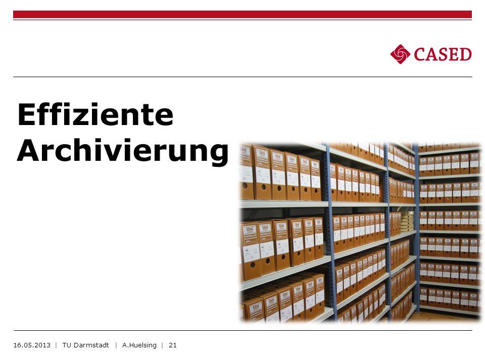 Effiziente Archivierung 16.05.2013 | TU Darmstadt | A.Huelsing | 21