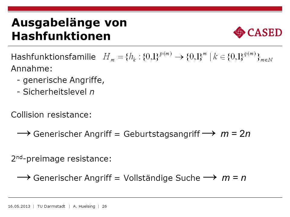 Ausgabelänge von Hashfunktionen Hashfunktionsfamilie Annahme: - generische Angriffe, - Sicherheitslevel n Collision resistance: Generischer Angriff =
