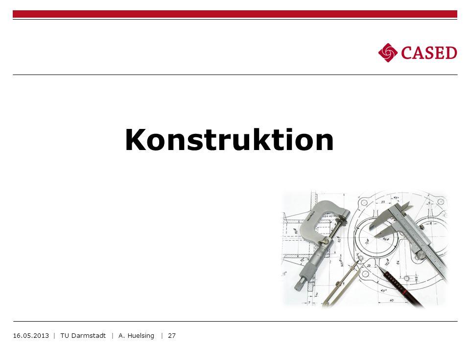 Konstruktion 16.05.2013 | TU Darmstadt | A. Huelsing | 27