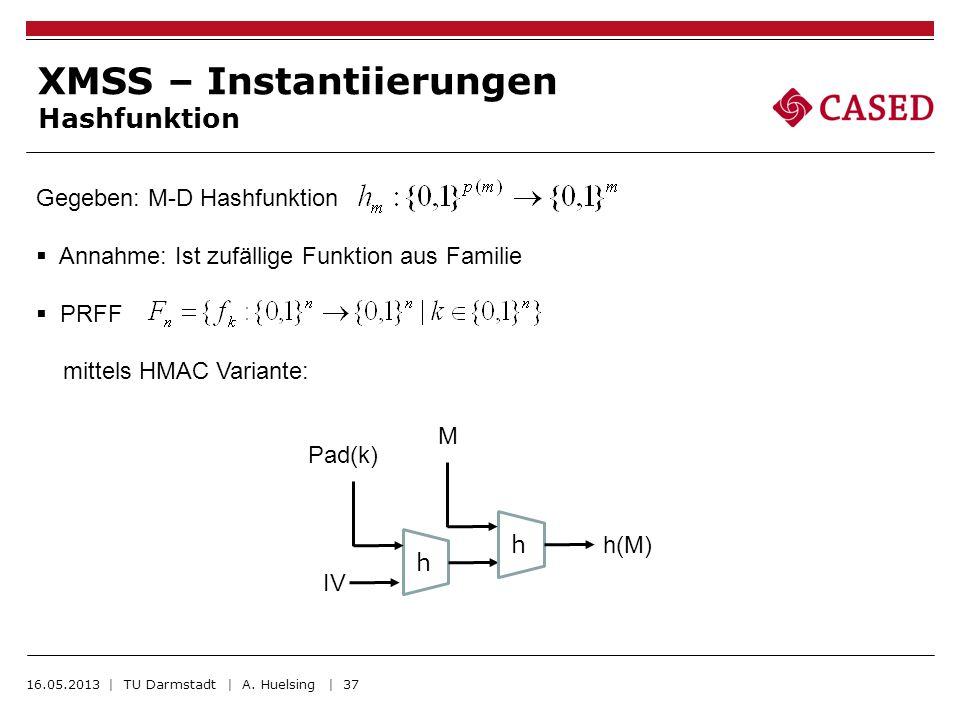 16.05.2013 | TU Darmstadt | A. Huelsing | 37 XMSS – Instantiierungen Hashfunktion Gegeben: M-D Hashfunktion Annahme: Ist zufällige Funktion aus Famili