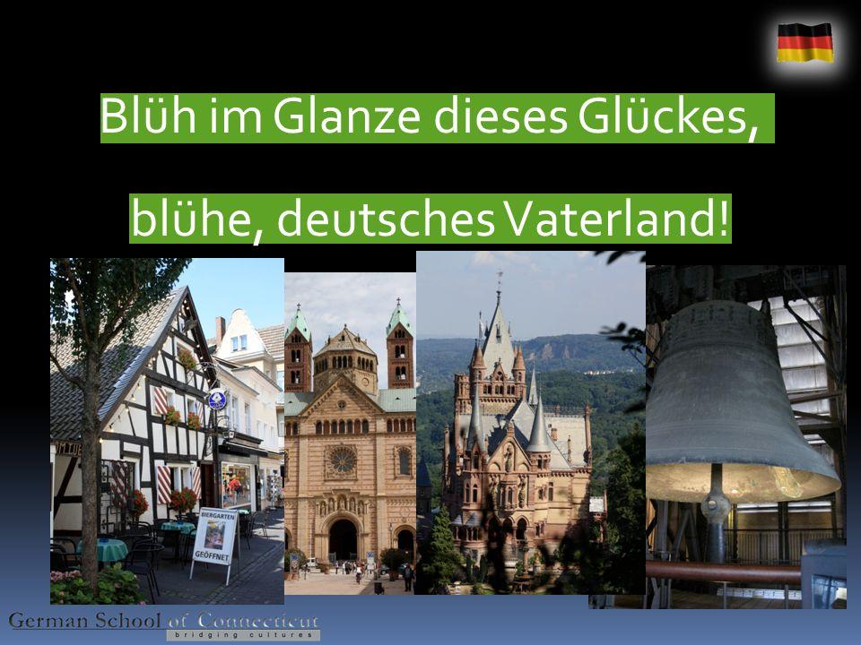 Blüh im Glanze dieses Glückes, blühe, deutsches Vaterland!