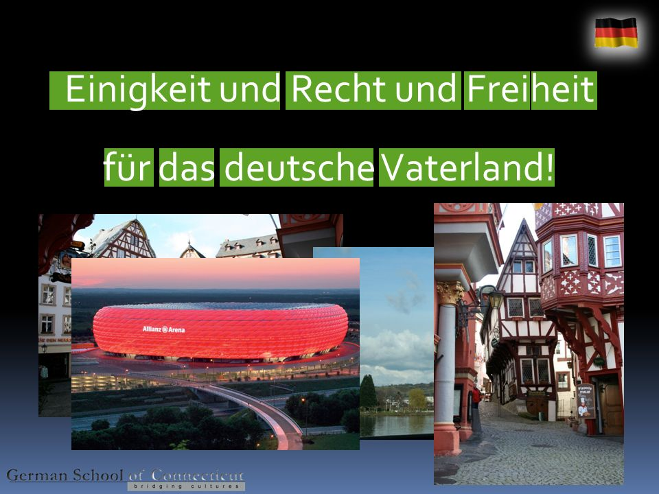 Einigkeit und Recht und Freiheit für das deutsche Vaterland!